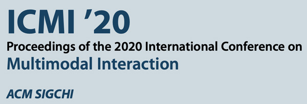 ICMI '20 Proceedings of the 2020 International Conference on Multimodal Interaction